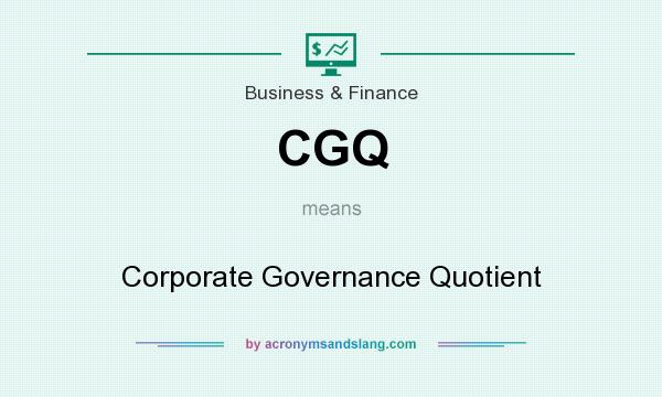 What does CGQ mean? It stands for Corporate Governance Quotient