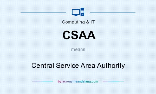What does CSAA mean? It stands for Central Service Area Authority