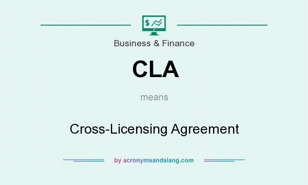 What does CLA mean? It stands for Cross-Licensing Agreement