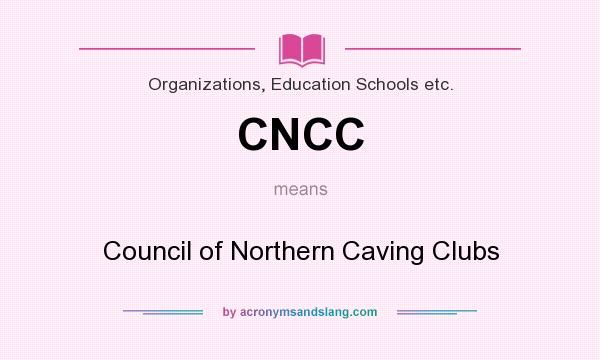 What does CNCC mean? It stands for Council of Northern Caving Clubs