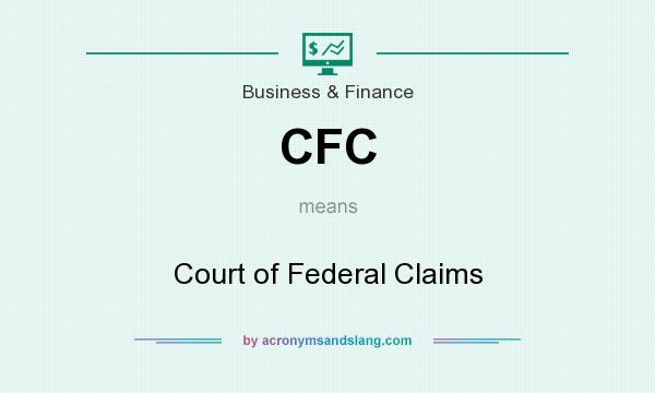What does CFC mean? It stands for Court of Federal Claims