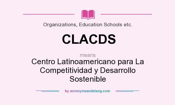 What does CLACDS mean? It stands for Centro Latinoamericano para La Competitividad y Desarrollo Sostenible