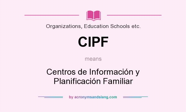 What does CIPF mean? It stands for Centros de Información y Planificación Familiar