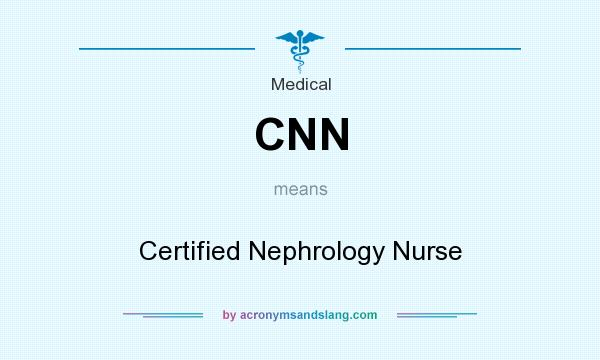 What does CNN mean? It stands for Certified Nephrology Nurse