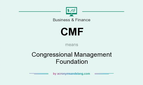 What does CMF mean? It stands for Congressional Management Foundation