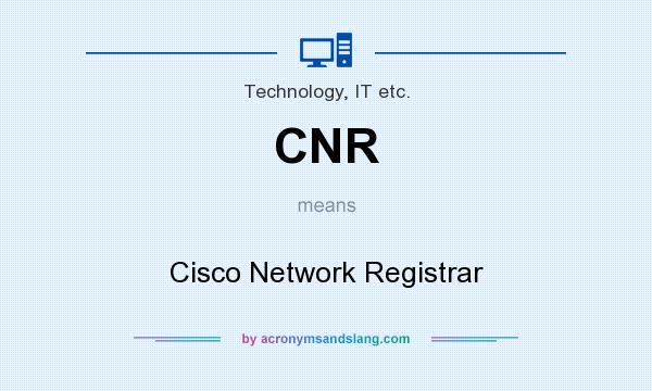 What does CNR mean? It stands for Cisco Network Registrar