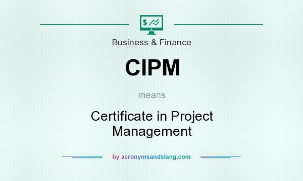 What does CIPM mean? It stands for Certificate in Project Management