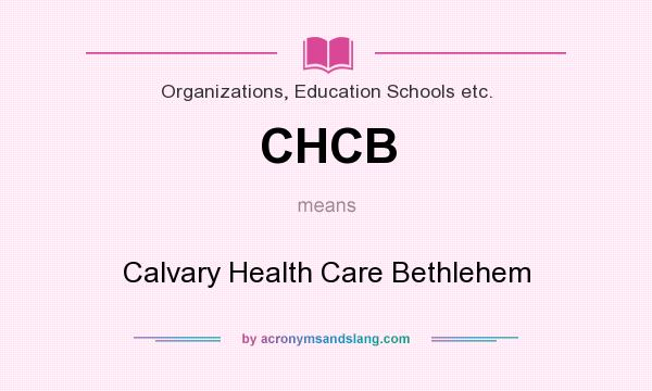 What does CHCB mean? It stands for Calvary Health Care Bethlehem
