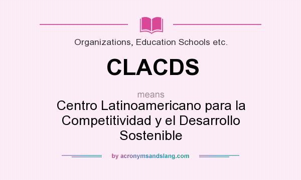 What does CLACDS mean? It stands for Centro Latinoamericano para la Competitividad y el Desarrollo Sostenible
