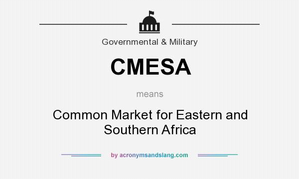 What does CMESA mean? It stands for Common Market for Eastern and Southern Africa
