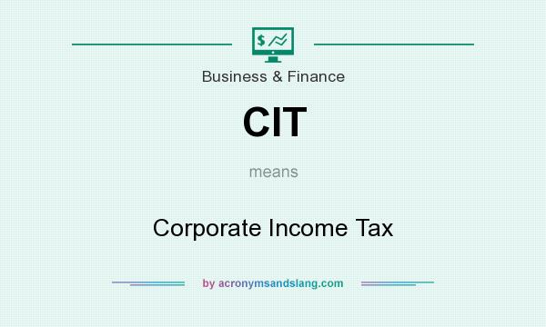 What does CIT mean? It stands for Corporate Income Tax
