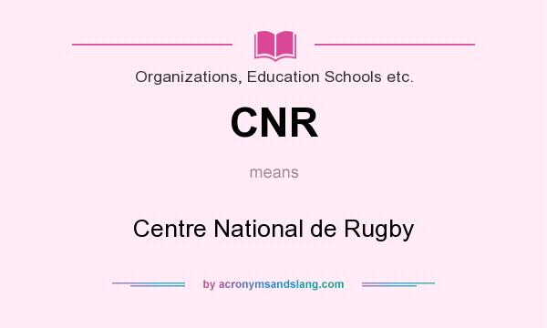 What does CNR mean? It stands for Centre National de Rugby