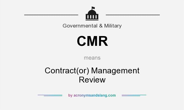 What does CMR mean? It stands for Contract(or) Management Review