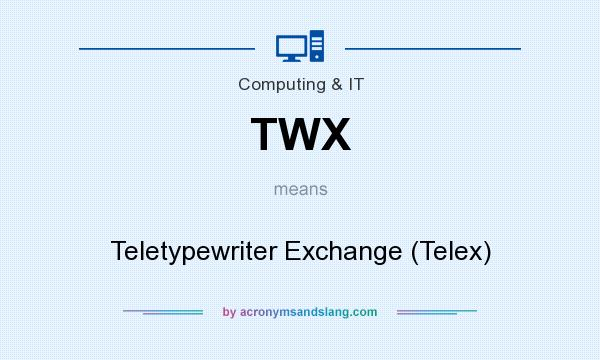 What does TWX mean? It stands for Teletypewriter Exchange (Telex)