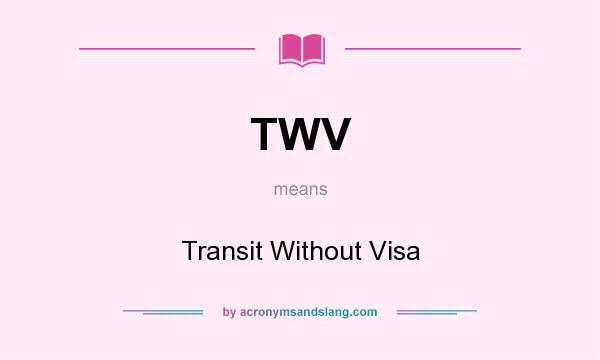 What does TWV mean? It stands for Transit Without Visa