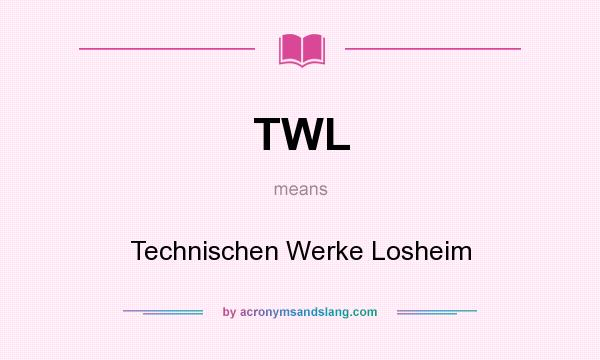 What does TWL mean? It stands for Technischen Werke Losheim