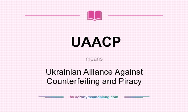 What does UAACP mean? It stands for Ukrainian Alliance Against Counterfeiting and Piracy