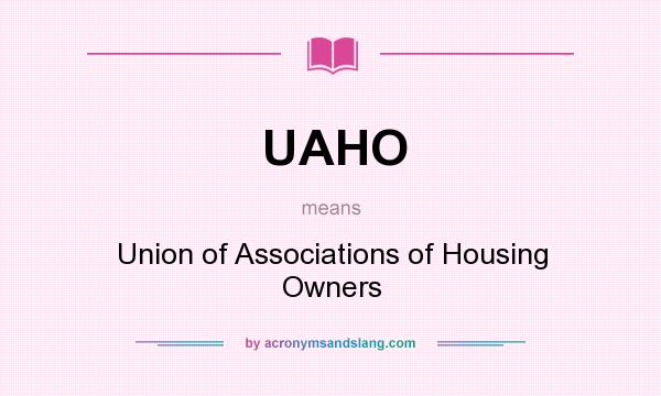 What does UAHO mean? It stands for Union of Associations of Housing Owners