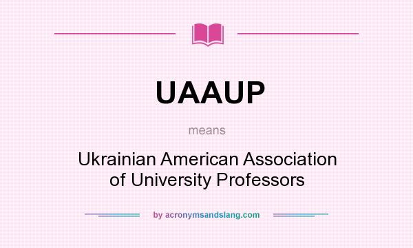 What does UAAUP mean? It stands for Ukrainian American Association of University Professors