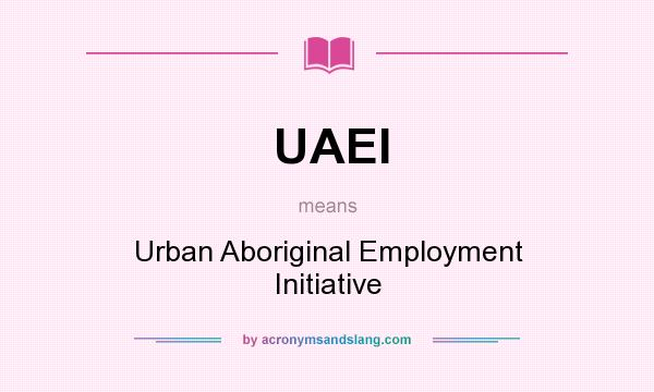 What does UAEI mean? It stands for Urban Aboriginal Employment Initiative