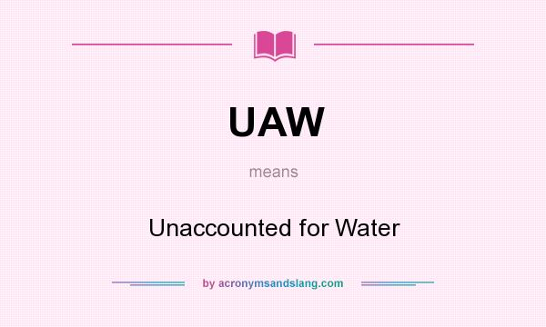 What does UAW mean? It stands for Unaccounted for Water