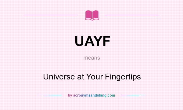 What does UAYF mean? It stands for Universe at Your Fingertips