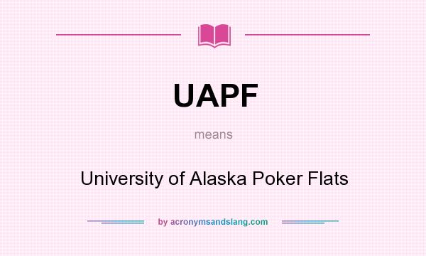 What does UAPF mean? It stands for University of Alaska Poker Flats