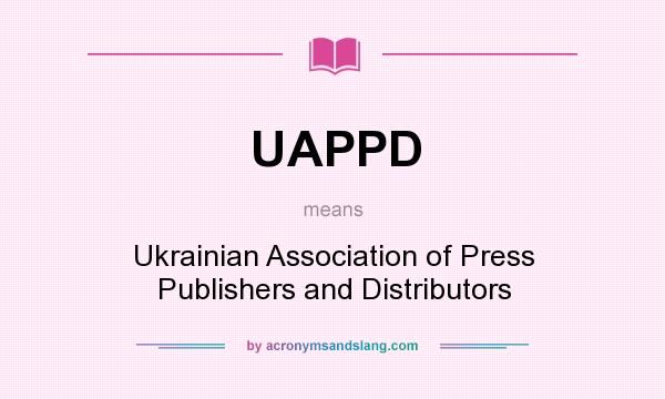 What does UAPPD mean? It stands for Ukrainian Association of Press Publishers and Distributors