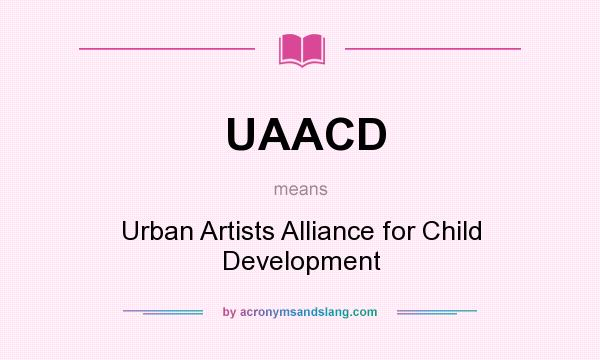 What does UAACD mean? It stands for Urban Artists Alliance for Child Development