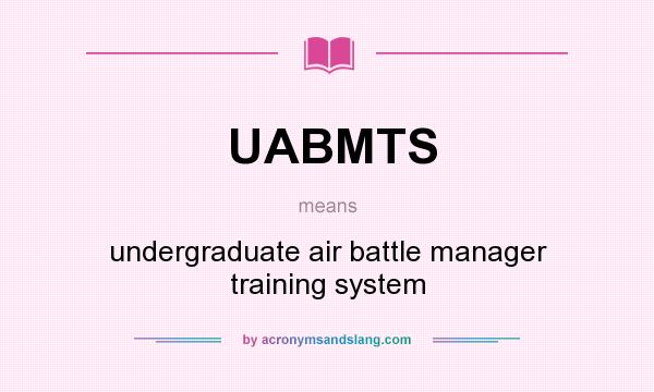 What does UABMTS mean? It stands for undergraduate air battle manager training system