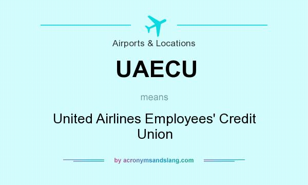 What does UAECU mean? It stands for United Airlines Employees` Credit Union