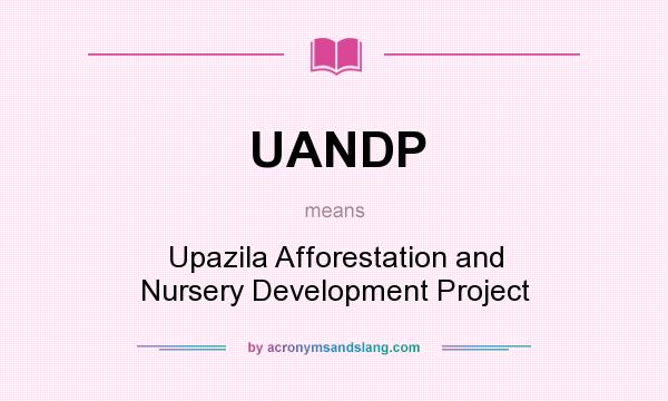 What does UANDP mean? It stands for Upazila Afforestation and Nursery Development Project