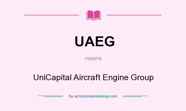 What does UAEG mean? It stands for UniCapital Aircraft Engine Group