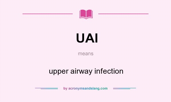 What does UAI mean? It stands for upper airway infection