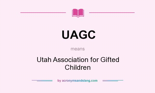 What does UAGC mean? It stands for Utah Association for Gifted Children