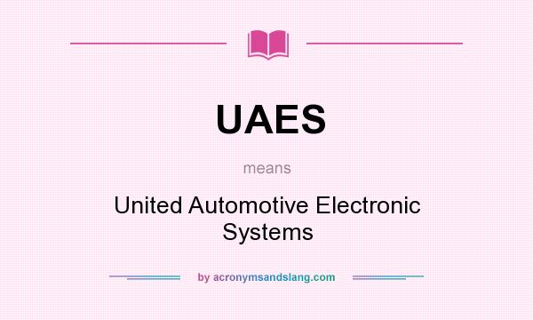 What does UAES mean? It stands for United Automotive Electronic Systems