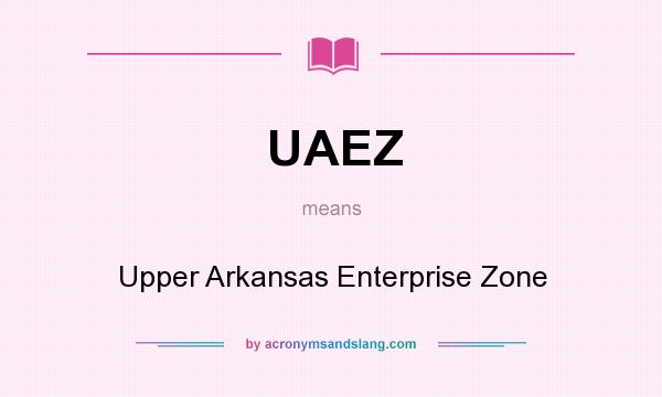 What does UAEZ mean? It stands for Upper Arkansas Enterprise Zone