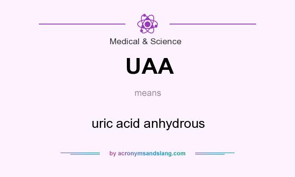 What does UAA mean? It stands for uric acid anhydrous