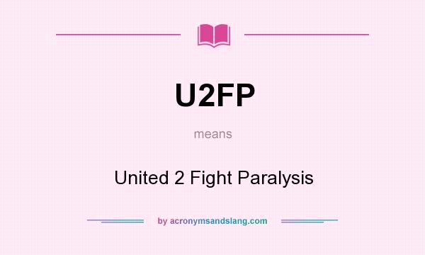 What does U2FP mean? It stands for United 2 Fight Paralysis