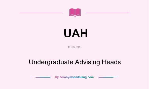 What does UAH mean? It stands for Undergraduate Advising Heads
