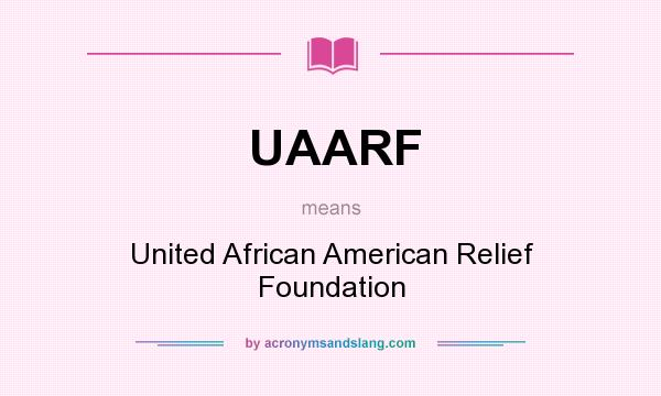 What does UAARF mean? It stands for United African American Relief Foundation