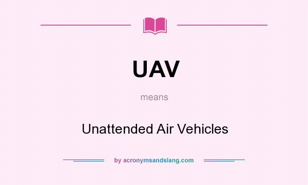 What does UAV mean? It stands for Unattended Air Vehicles