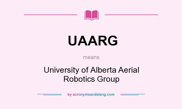 What does UAARG mean? It stands for University of Alberta Aerial Robotics Group