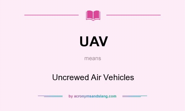 What does UAV mean? It stands for Uncrewed Air Vehicles