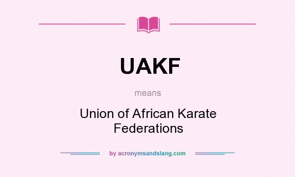 What does UAKF mean? It stands for Union of African Karate Federations