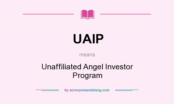 What does UAIP mean? It stands for Unaffiliated Angel Investor Program