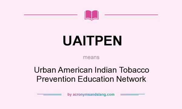 What does UAITPEN mean? It stands for Urban American Indian Tobacco Prevention Education Network