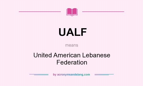 What does UALF mean? It stands for United American Lebanese Federation