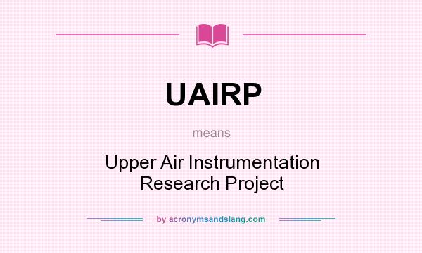 What does UAIRP mean? It stands for Upper Air Instrumentation Research Project