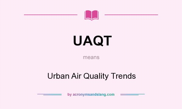 What does UAQT mean? It stands for Urban Air Quality Trends